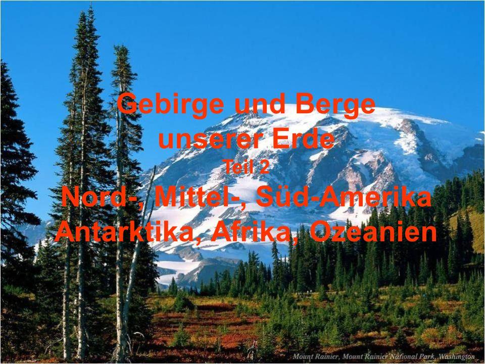 Gebirge und Berge unserer Erde Teil 2 Nord-, Mittel-, Süd-Amerika Antarktika, Afrika, Ozeanien