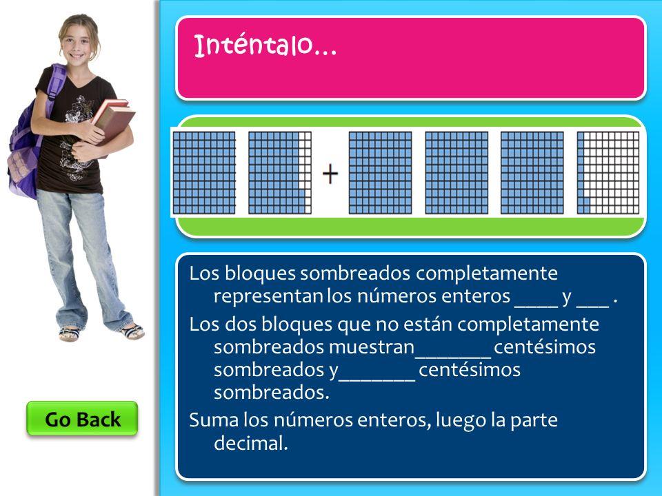 Inténtalo… Los bloques sombreados completamente representan los números enteros ____ y ___ .