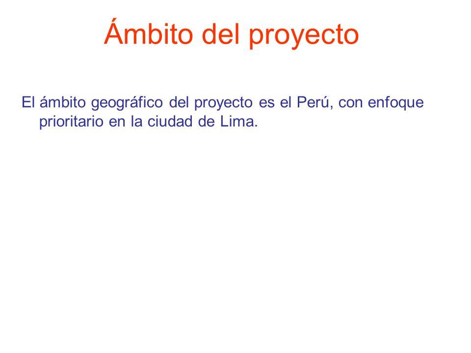 Ámbito del proyecto El ámbito geográfico del proyecto es el Perú, con enfoque prioritario en la ciudad de Lima.