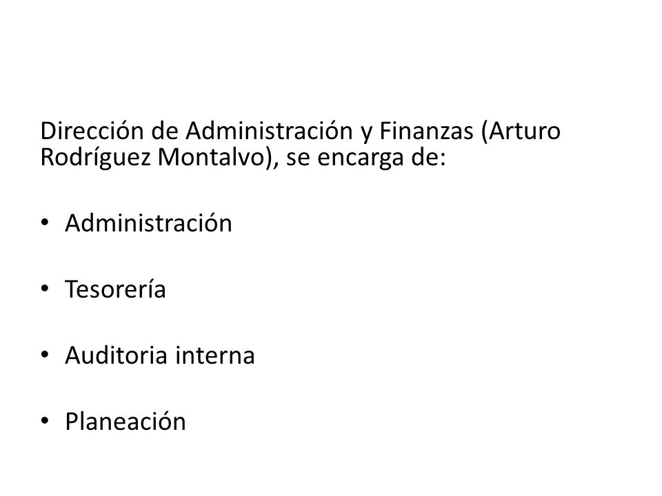Dirección de Administración y Finanzas (Arturo Rodríguez Montalvo), se encarga de: