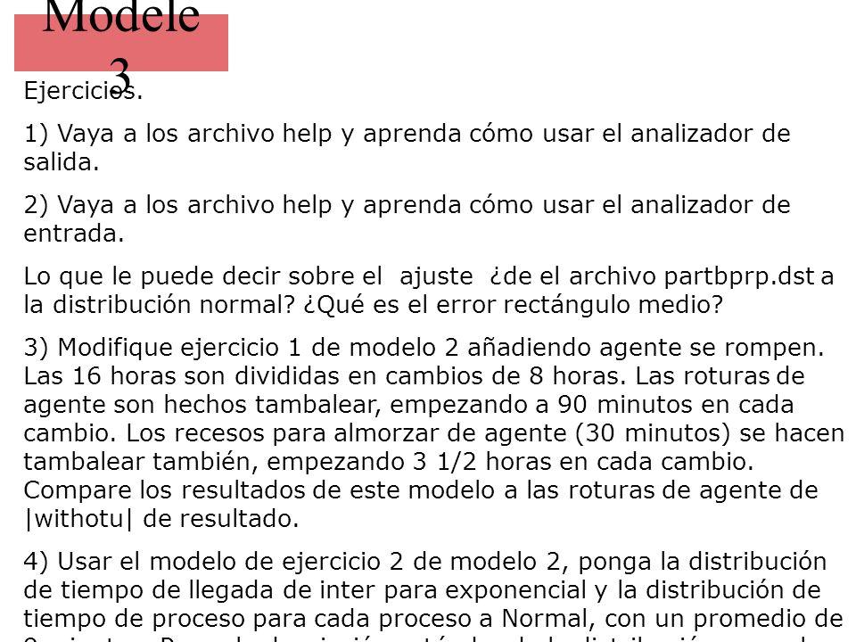 Modele 3 Ejercicios. 1) Vaya a los archivo help y aprenda cómo usar el analizador de salida.