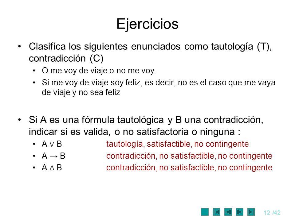 EjerciciosClasifica los siguientes enunciados como tautología (T), contradicción (C) O me voy de viaje o no me voy.