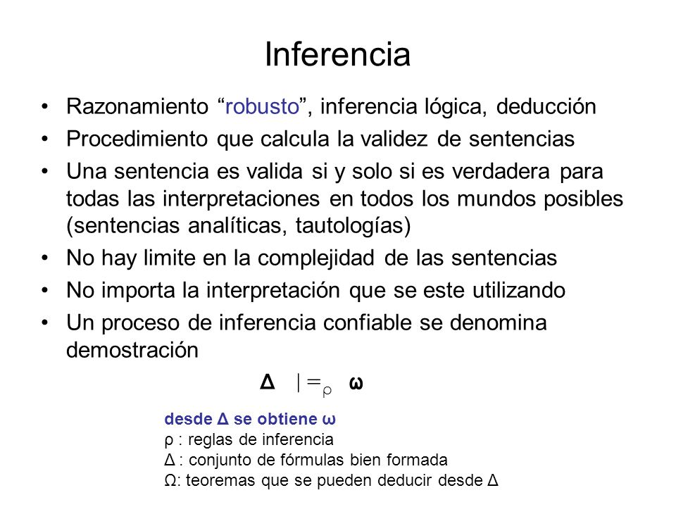 InferenciaRazonamiento robusto , inferencia lógica, deducción. Procedimiento que calcula la validez de sentencias.