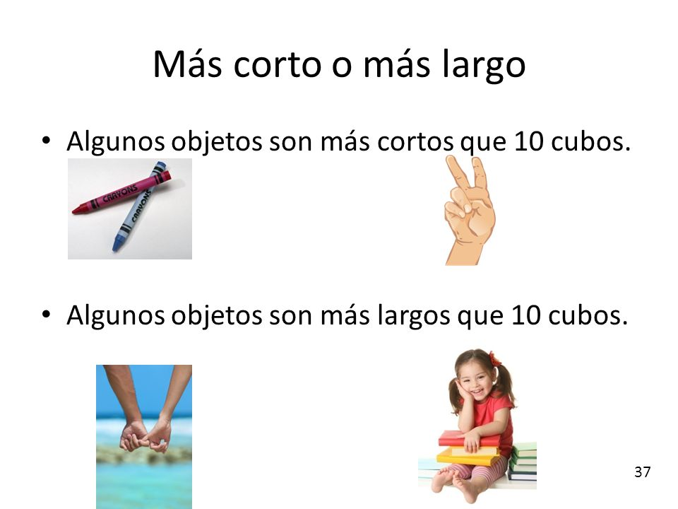 Más corto o más largo Algunos objetos son más cortos que 10 cubos.