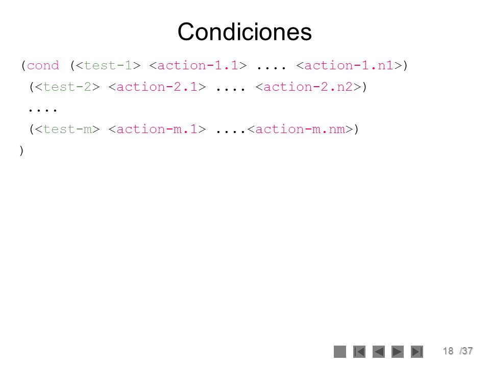 Condiciones (cond (<test-1> <action-1.1> .... <action-1.n1>) (<test-2> <action-2.1> .... <action-2.n2>)