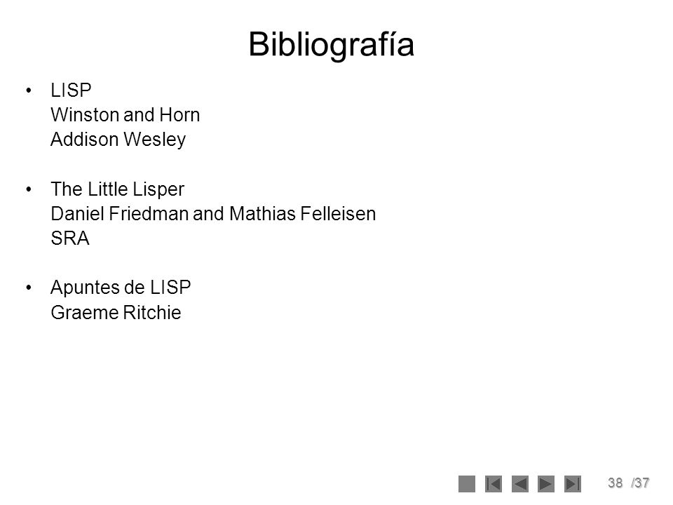 Bibliografía LISP Winston and Horn Addison Wesley The Little Lisper
