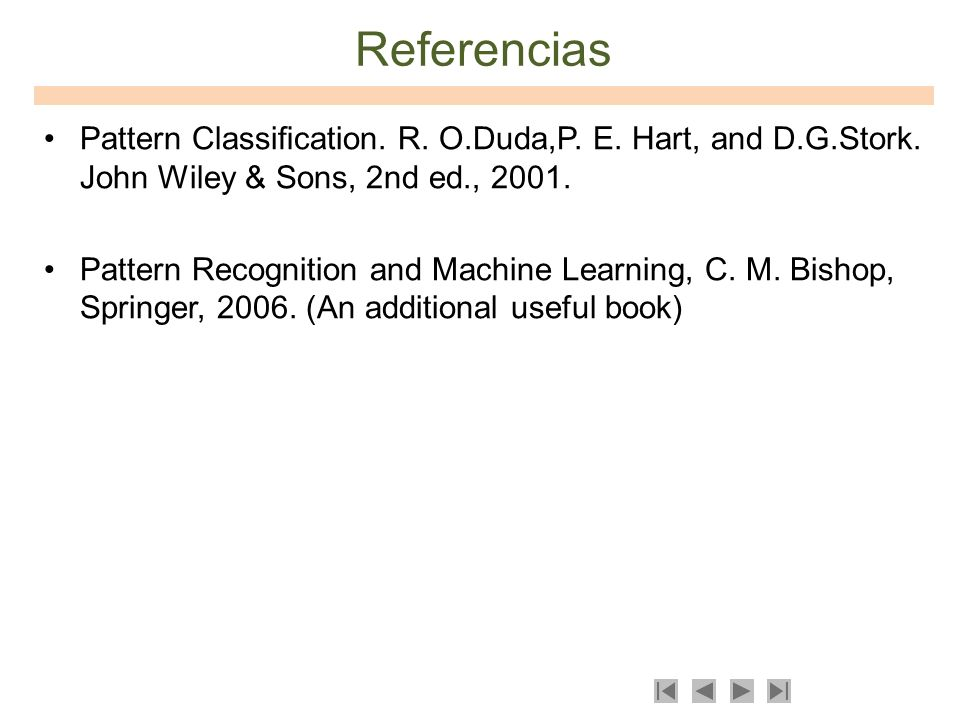 Referencias Pattern Classification. R. O.Duda,P. E. Hart, and D.G.Stork. John Wiley & Sons, 2nd ed., 2001.