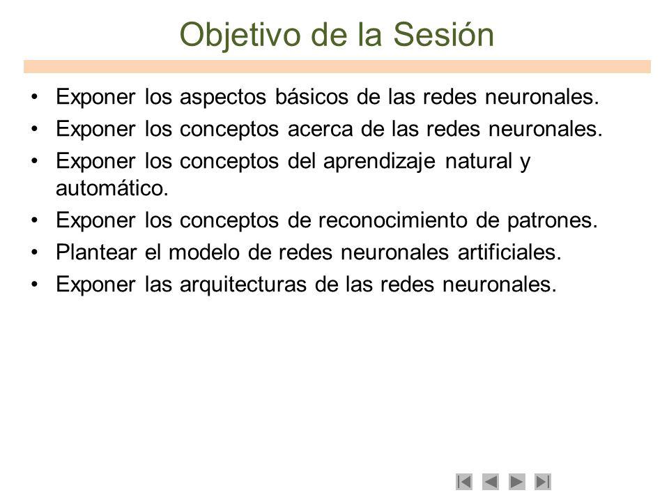 Objetivo de la SesiónExponer los aspectos básicos de las redes neuronales. Exponer los conceptos acerca de las redes neuronales.