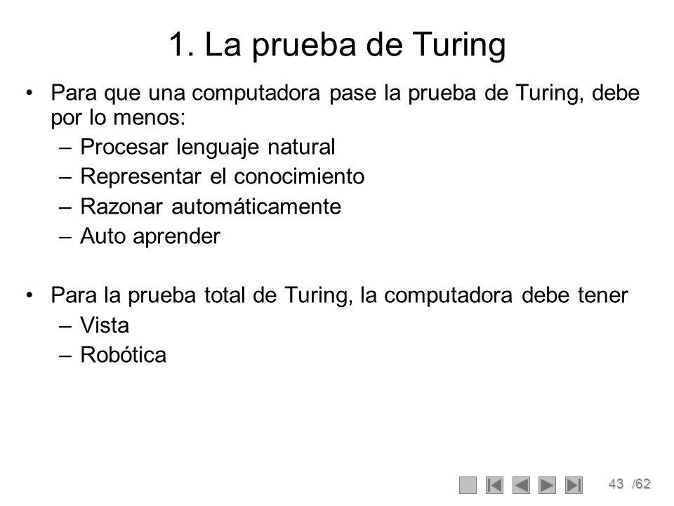 1. La prueba de Turing Para que una computadora pase la prueba de Turing, debe por lo menos: Procesar lenguaje natural.