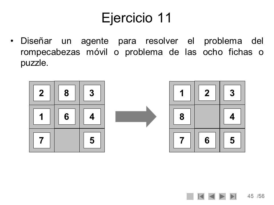 Ejercicio 11Diseñar un agente para resolver el problema del rompecabezas móvil o problema de las ocho fichas o puzzle.