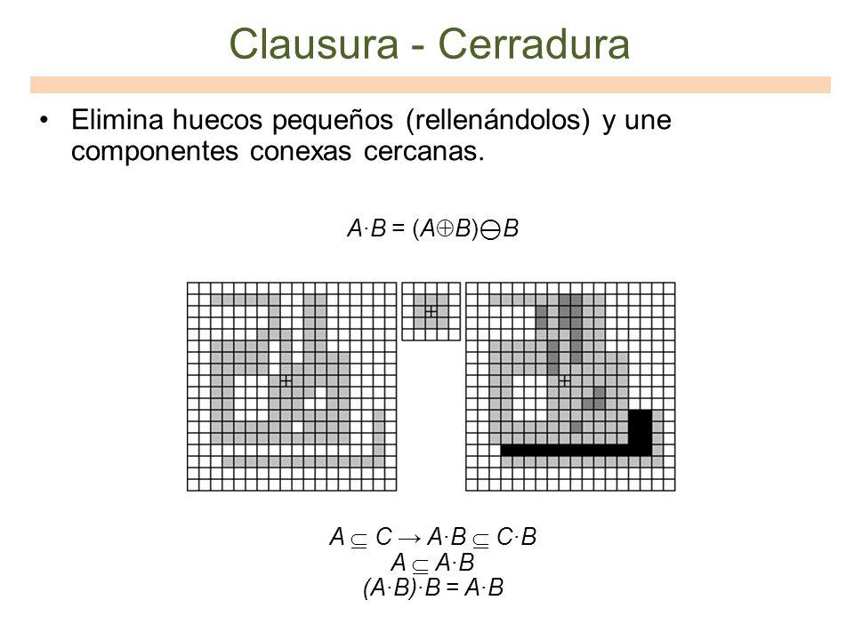 Clausura - CerraduraElimina huecos pequeños (rellenándolos) y une componentes conexas cercanas. A∙B = (AB)⊖B.