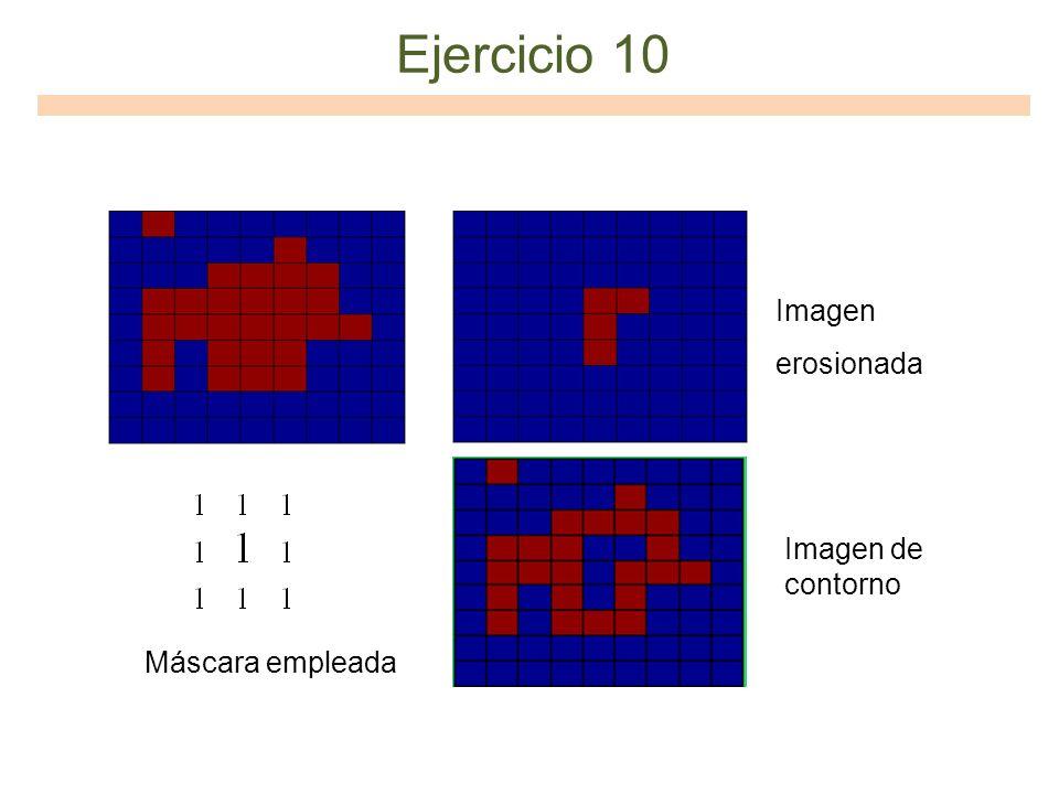 Ejercicio 10 Imagen erosionada Imagen de contorno Máscara empleada