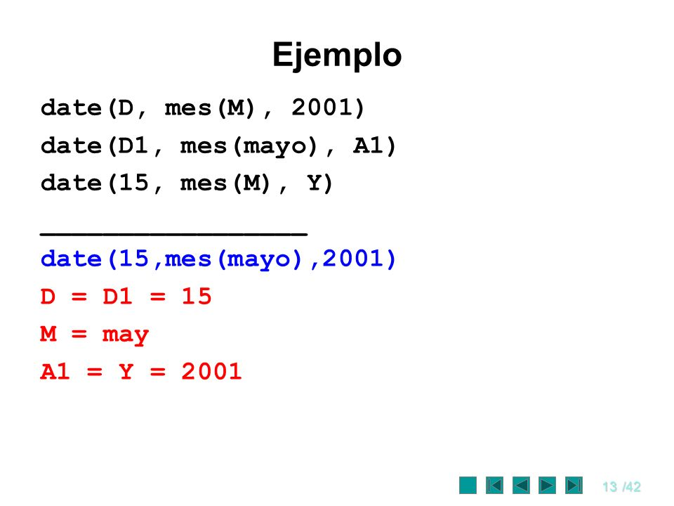 Ejemplo date(D, mes(M), 2001) date(D1, mes(mayo), A1)