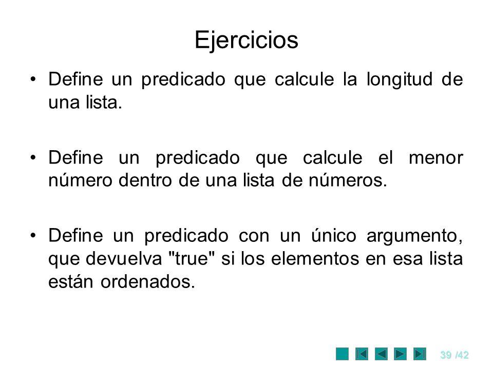 Ejercicios Define un predicado que calcule la longitud de una lista.
