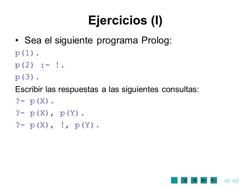 Ejercicios (I) Sea el siguiente programa Prolog: p(1). p(2) :- !.