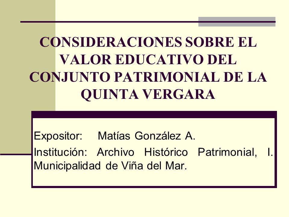 CONSIDERACIONES SOBRE EL VALOR EDUCATIVO DEL CONJUNTO PATRIMONIAL DE LA QUINTA VERGARA