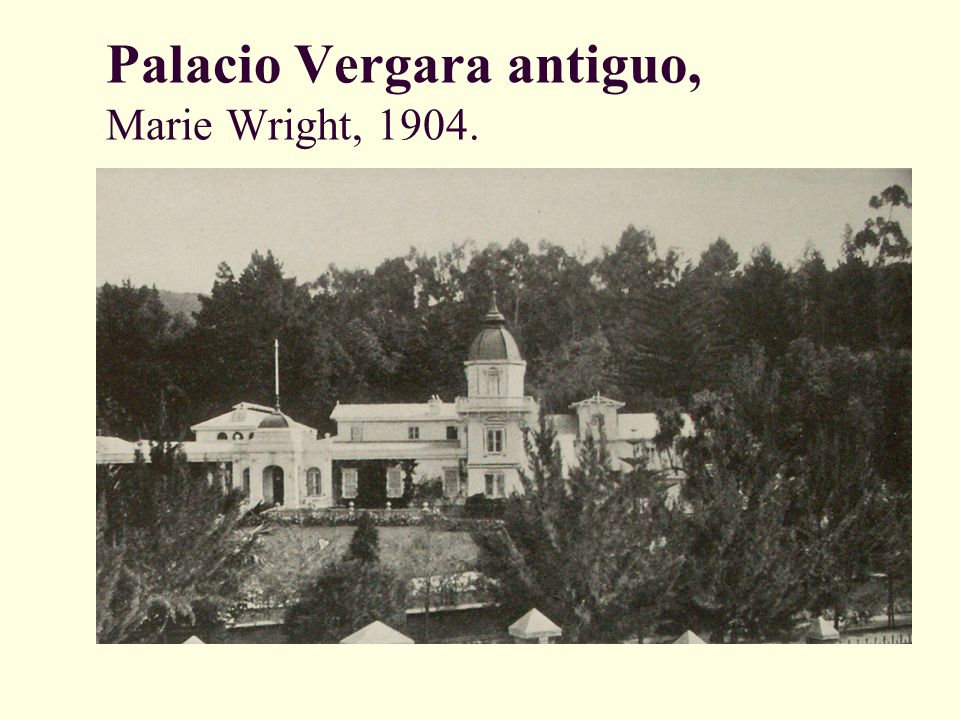 Palacio Vergara antiguo, Marie Wright, 1904.