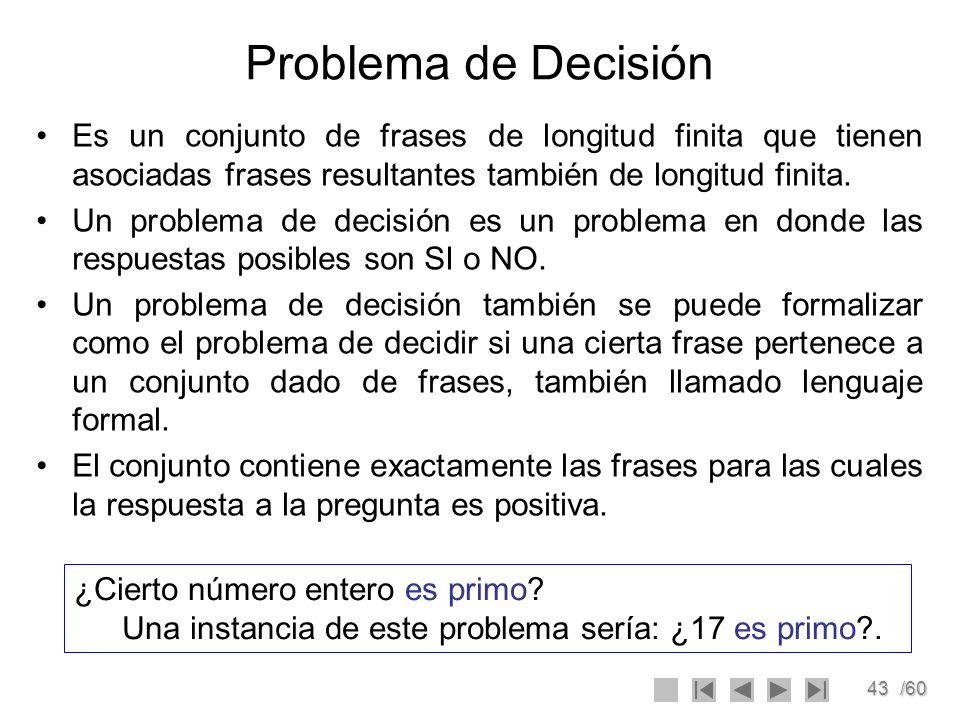 Problema de Decisión Es un conjunto de frases de longitud finita que tienen asociadas frases resultantes también de longitud finita.