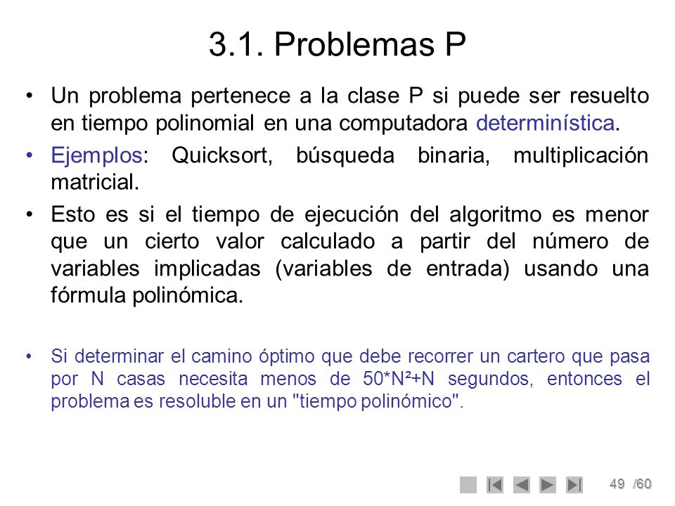3.1. Problemas P Un problema pertenece a la clase P si puede ser resuelto en tiempo polinomial en una computadora determinística.
