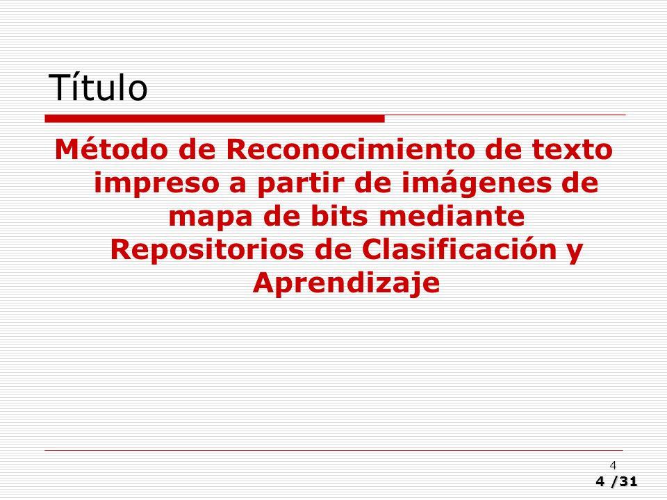 Título Método de Reconocimiento de texto impreso a partir de imágenes de mapa de bits mediante Repositorios de Clasificación y Aprendizaje.