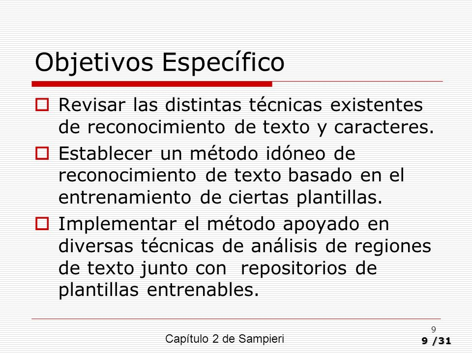 Objetivos Específico Revisar las distintas técnicas existentes de reconocimiento de texto y caracteres.