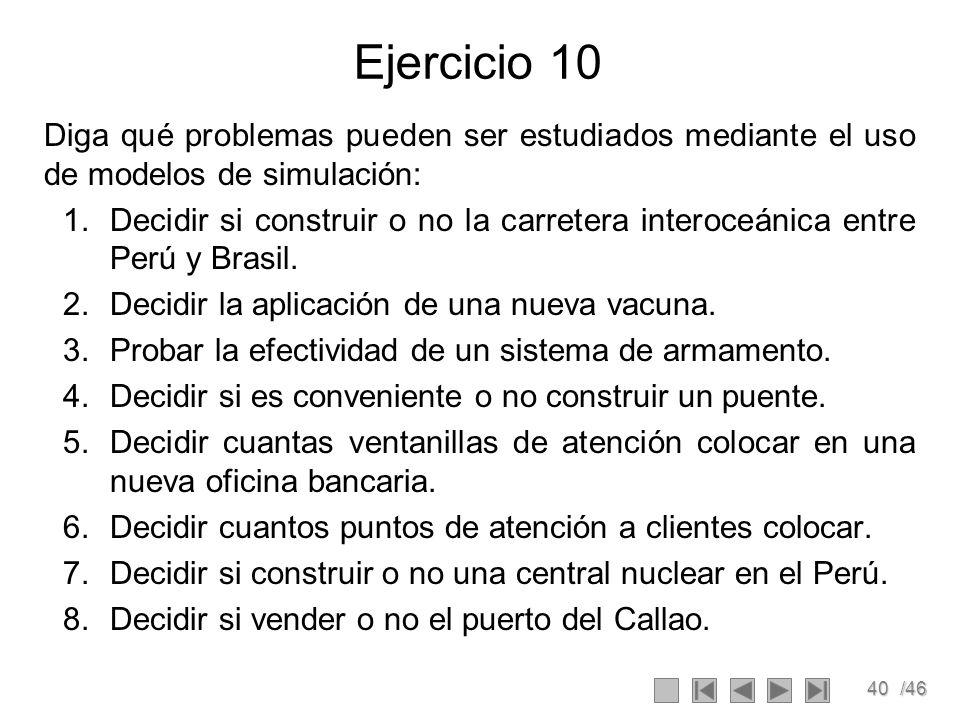 Ejercicio 10 Diga qué problemas pueden ser estudiados mediante el uso de modelos de simulación: