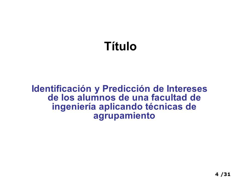 Título Identificación y Predicción de Intereses de los alumnos de una facultad de ingeniería aplicando técnicas de agrupamiento.
