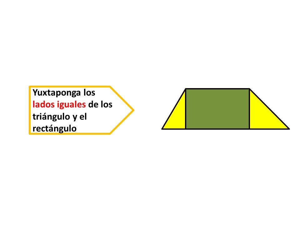 Yuxtaponga los lados iguales de los triángulo y el rectángulo