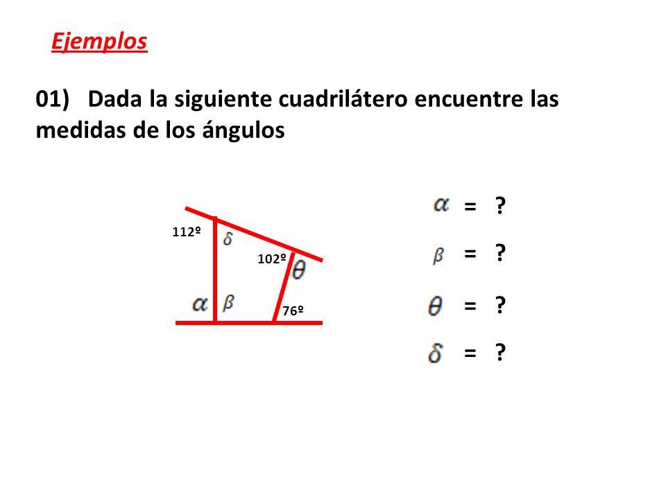 Ejemplos 01) Dada la siguiente cuadrilátero encuentre las medidas de los ángulos. 112º. 102º. 76º.