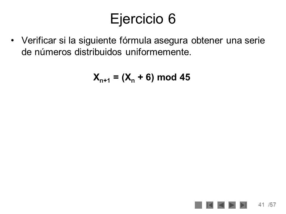 Ejercicio 6 Verificar si la siguiente fórmula asegura obtener una serie de números distribuidos uniformemente.