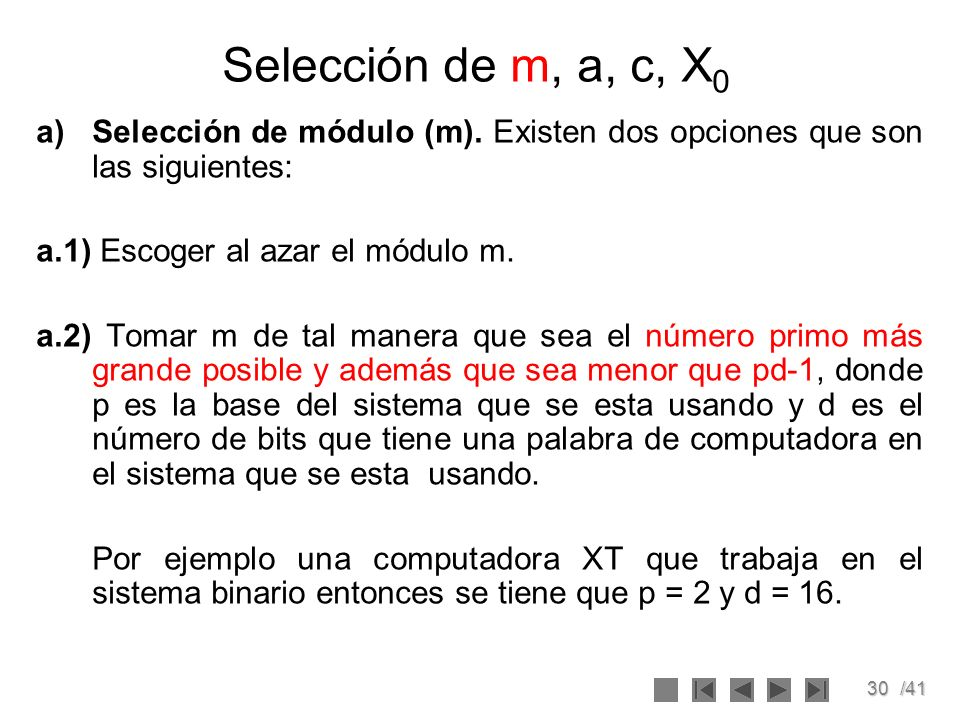 Selección de m, a, c, X0 Selección de módulo (m). Existen dos opciones que son las siguientes: a.1) Escoger al azar el módulo m.