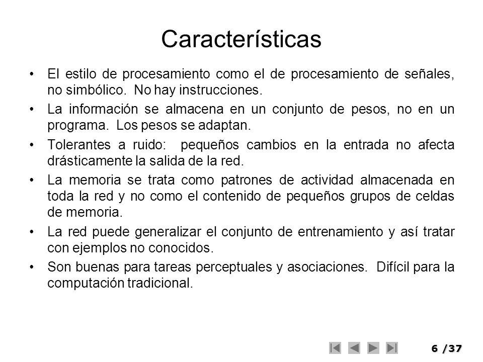 Características El estilo de procesamiento como el de procesamiento de señales, no simbólico. No hay instrucciones.
