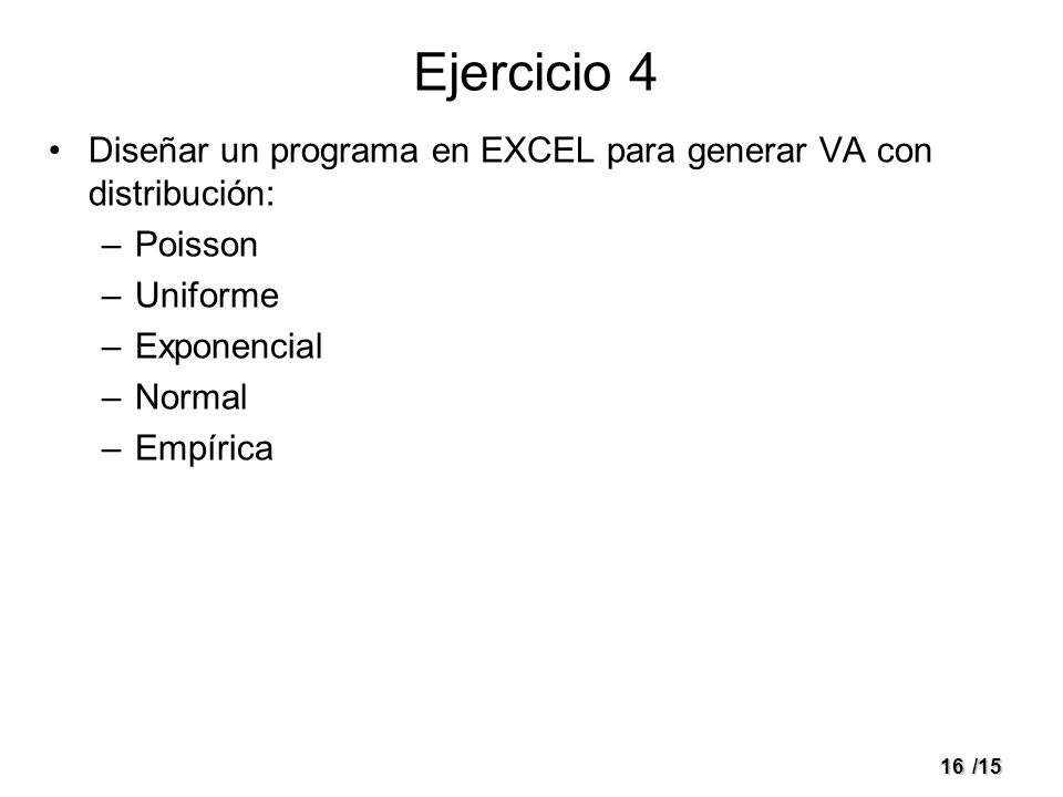 Ejercicio 4Diseñar un programa en EXCEL para generar VA con distribución: Poisson. Uniforme. Exponencial.