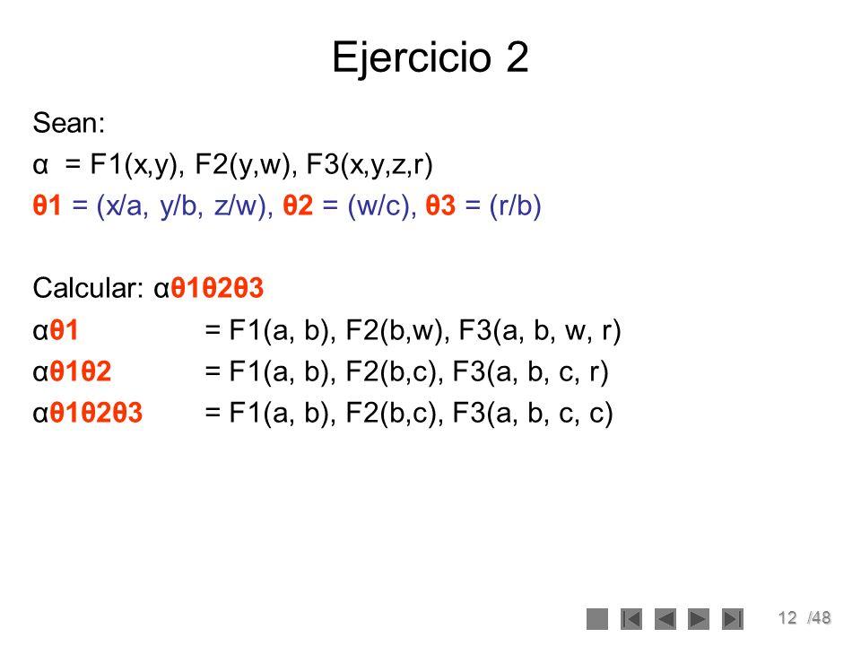 Ejercicio 2 Sean: α = F1(x,y), F2(y,w), F3(x,y,z,r)
