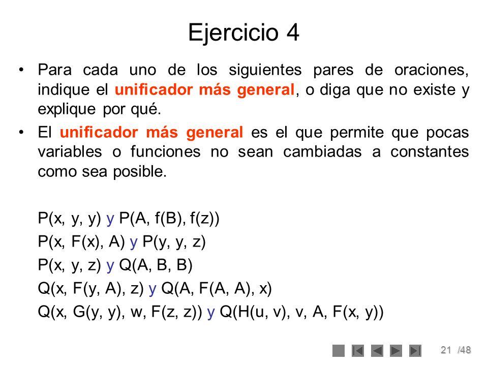 Ejercicio 4 Para cada uno de los siguientes pares de oraciones, indique el unificador más general, o diga que no existe y explique por qué.