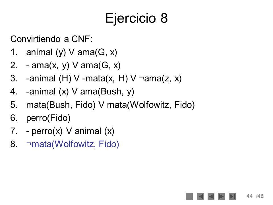Ejercicio 8 Convirtiendo a CNF: animal (y) V ama(G, x)