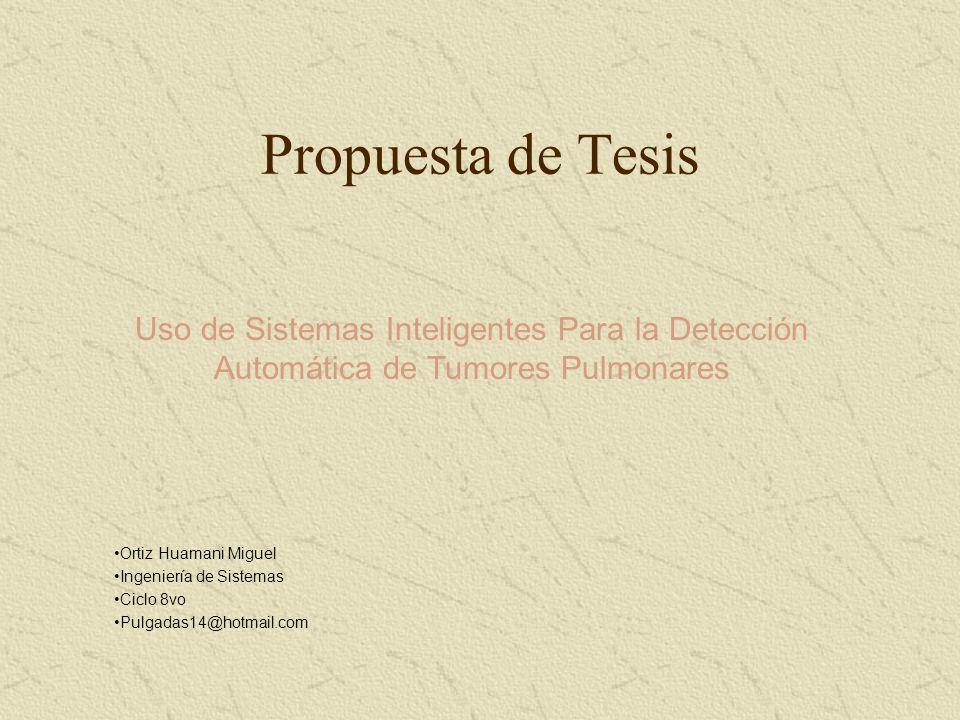 Propuesta de Tesis Uso de Sistemas Inteligentes Para la Detección Automática de Tumores Pulmonares.