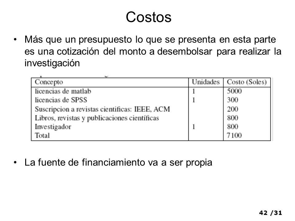 Costos Más que un presupuesto lo que se presenta en esta parte es una cotización del monto a desembolsar para realizar la investigación.