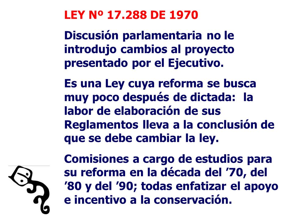LEY Nº 17.288 DE 1970 Discusión parlamentaria no le introdujo cambios al proyecto presentado por el Ejecutivo.