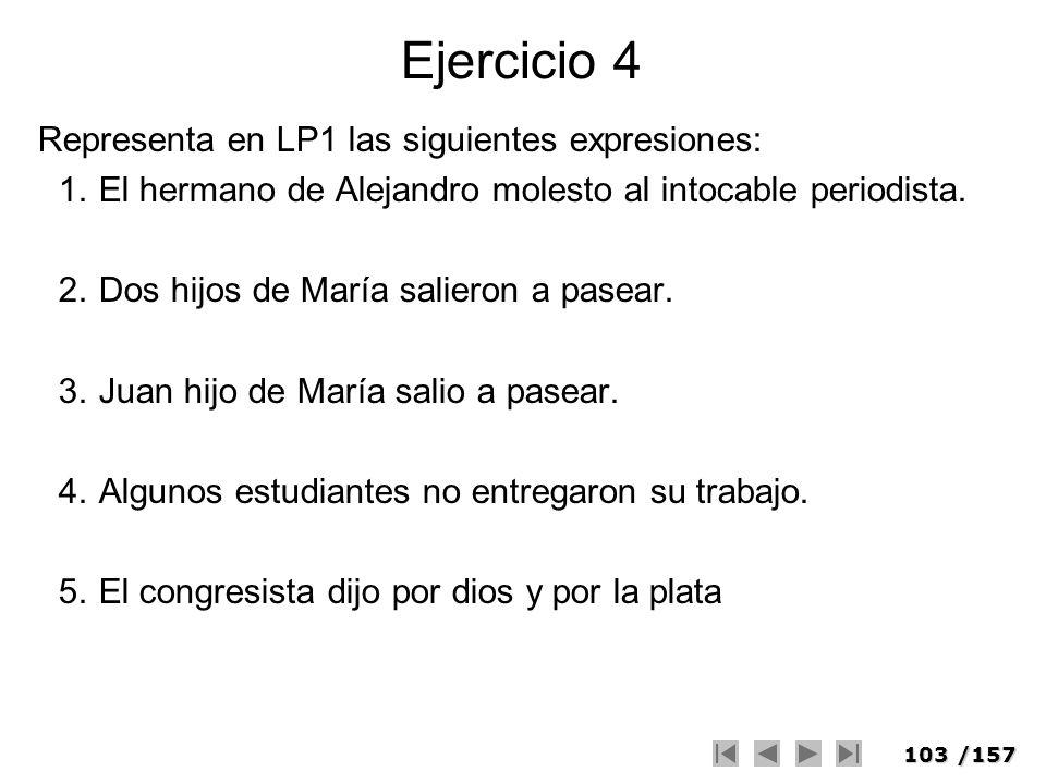 Ejercicio 4 Representa en LP1 las siguientes expresiones: