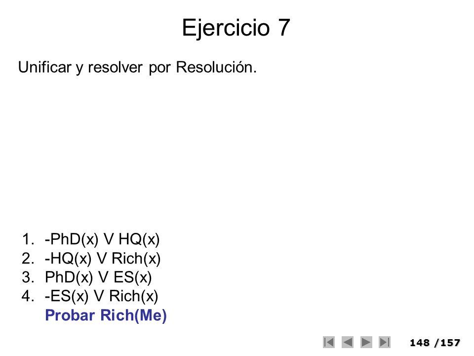 Ejercicio 7 Unificar y resolver por Resolución. -PhD(x) V HQ(x)