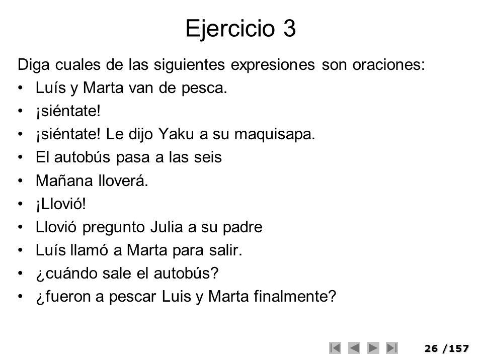 Ejercicio 3 Diga cuales de las siguientes expresiones son oraciones:
