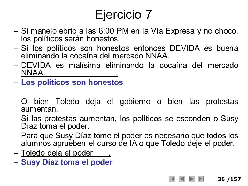 Ejercicio 7Si manejo ebrio a las 6:00 PM en la Vía Expresa y no choco, los políticos serán honestos.