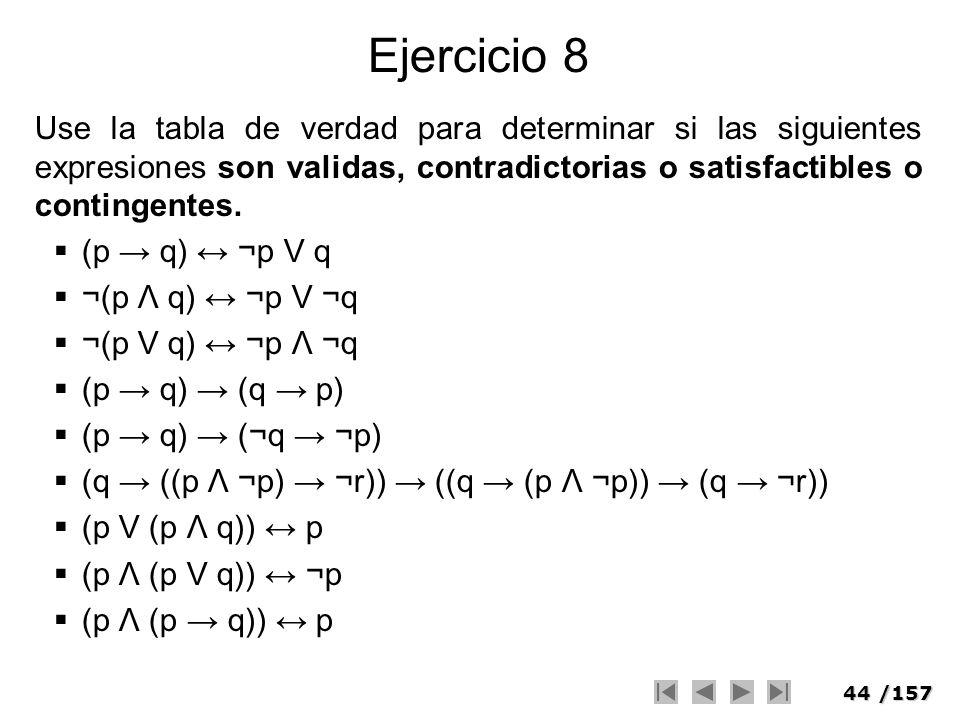 Ejercicio 8Use la tabla de verdad para determinar si las siguientes expresiones son validas, contradictorias o satisfactibles o contingentes.
