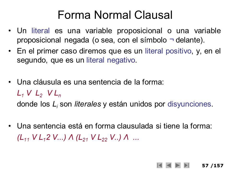 Forma Normal Clausal Un literal es una variable proposicional o una variable proposicional negada (o sea, con el símbolo ¬ delante).