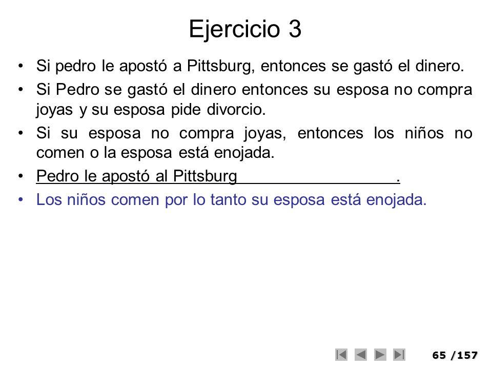 Ejercicio 3 Si pedro le apostó a Pittsburg, entonces se gastó el dinero.