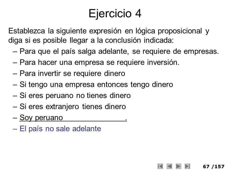 Ejercicio 4 Establezca la siguiente expresión en lógica proposicional y diga si es posible llegar a la conclusión indicada:
