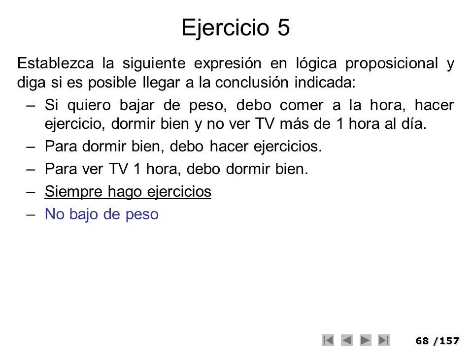 Ejercicio 5Establezca la siguiente expresión en lógica proposicional y diga si es posible llegar a la conclusión indicada: