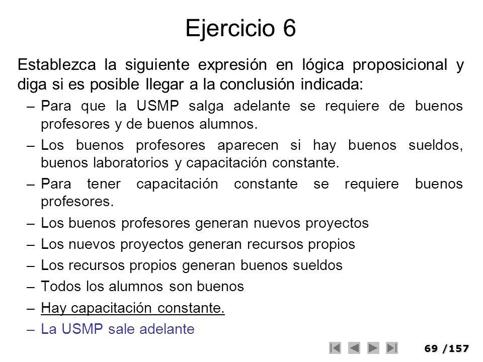 Ejercicio 6Establezca la siguiente expresión en lógica proposicional y diga si es posible llegar a la conclusión indicada:
