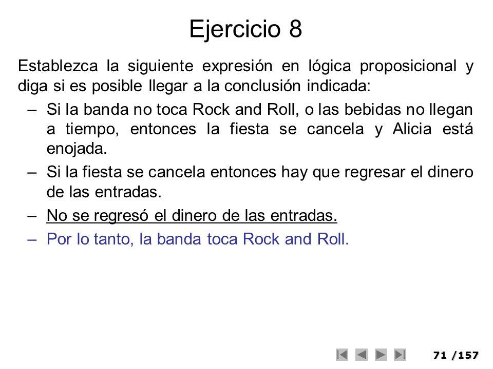 Ejercicio 8 Establezca la siguiente expresión en lógica proposicional y diga si es posible llegar a la conclusión indicada: